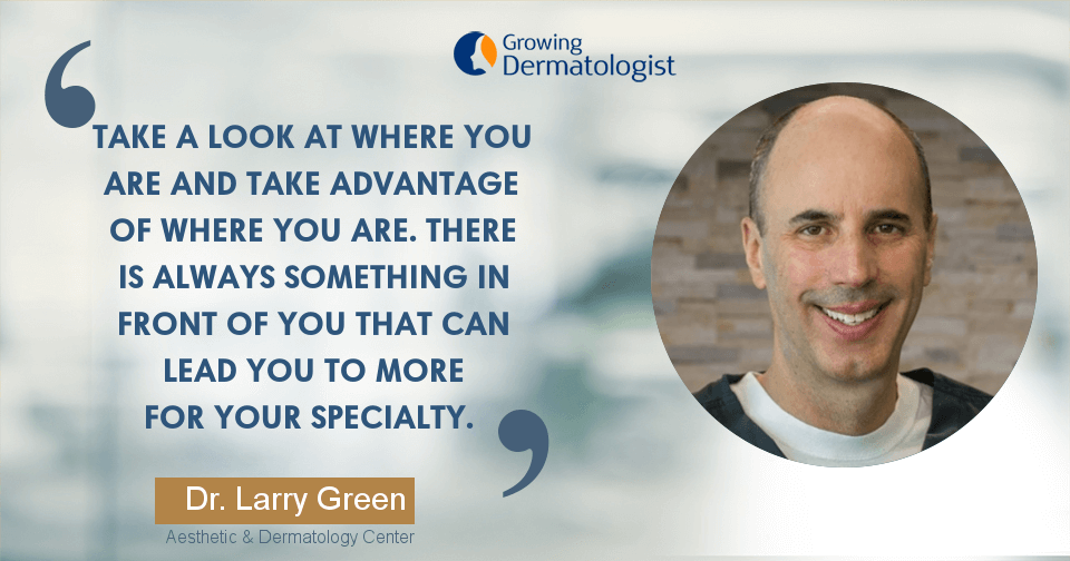 Creating Your own unique Path as a Dermatologist and Being Successful in a Leadership Role Featuring Dr. Larry Green